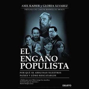 El engaño populista – Axel Kaiser, Gloria Álvarez [Narrado por Jorge Lapuente] [Audiolibro] [Español]