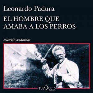 El hombre que amaba a los perros – Leonardo Padura [Narrado por Jorge Tito Gómez Cabrera] [Audiolibro] [Español]