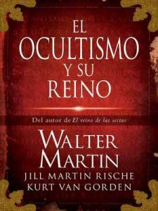 El ocultismo y su reino – Walter Martin, Kurt Van Gorden, Jill Martin Rische, Kevin Rische [ePub & Kindle]