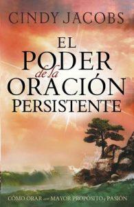 El poder de la oración persistente: Cómo orar con mayor propósito y pasión – Cindy Jacobs [ePub & Kindle]