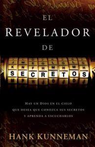 El revelador de secretos: Hay un Dios en el cielo que desea que conozca sus secretos y aprenda a escucharlos – Hank Kunneman [ePub & Kindle]