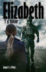 Elizabeth y El Militar – Laura Olivia Pérez [ePub & Kindle]