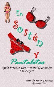 En Sostén y Pantaletas: Guía Práctica para «tratar» de entender a la Mujer – Noraida Matos Ramírez [ePub & Kindle]