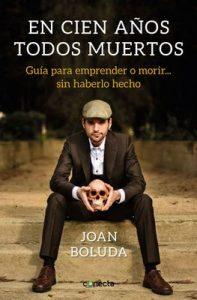 En cien años todos muertos: Guía para emprender o morir… sin haberlo hecho – Joan Boluda [ePub & Kindle]