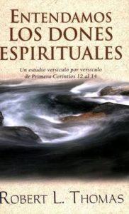 Entendamos los dones espirituales: Un estudio versiculo por versiculo de primera Corintios 12 al 14 (2da Edición) – Robert L. Thomas [ePub & Kindle]