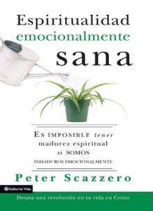 Espiritualidad emocionalmente sana: Es imposible tener madurez espiritual si somos inmaduros emocionalmente (Emotionally Healthy Spirituality) – Peter Scazzero [ePub & Kindle]
