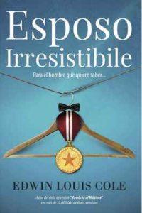 Esposo Irresistible: Para el hombre que quiere saber…  – Edwin Louis Cole [ePub & Kindle]