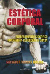 Estética corporal Entrenamiento científico: Hipertrofia-Reducción de Grasa – Salvador Vargas Molina [ePub & Kindle]