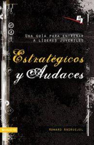 Estratégicos y audaces: Una guía para entrenar a líderes juveniles (Especialidades Juveniles) – Howard Andruejol [ePub & Kindle]