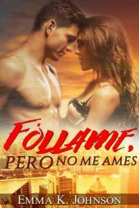 Fóllame, Pero No Me Ames – Emma K. Johnson [ePub & Kindle]