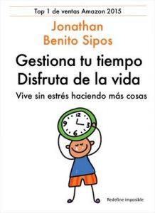 Gestión del tiempo: Gestiona tu tiempo, disfruta de la vida: Vive sin estrés haciendo más cosas – Jonathan Benito Sipos [ePub & Kindle]