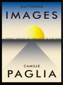 Glittering Images: A Journey Through Art from Egypt to Star Wars – Camille Paglia [ePub & Kindle] [English]
