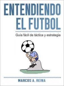 Guía fácil de táctica y estrategia – Entendiendo el Fútbol – Marcos A. Reina [ePub & Kindle]