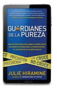 Guardianes de la pureza: Una guía para padres para ganar la guerra contra los medios de comunicación, la presión de grupo, y – Julie Hiramine [ePub & Kindle]