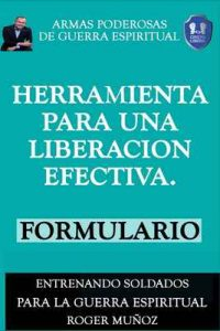 Herramienta Para una Liberacion Efectiva. Formulario: Armas Poderosas De Guerra Espiritual – Roger Muñoz, Norma Ojendiz [ePub & Kindle]