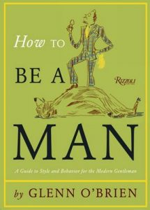 How To Be a Man: A Guide To Style and Behavior For The Modern Gentleman – Glenn O'Brien, Jean-Philippe Delhomme [ePub & Kindle] [English]