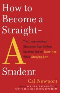 How to Become a Straight-A Student: The Unconventional Strategies Real College Students Use to Score High While Studying Less – Cal Newport [ePub & Kindle] [English]