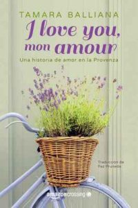 I love you, mon amour – Una historia de amor en la Provenza – Tamara Balliana, Paz Pruneda [ePub & Kindle]