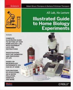 Illustrated Guide to Home Biology Experiments: All Lab, No Lecture (DIY Science) [1st Edition] – Robert Bruce Thompson, Barbara Fritchman Thompson [ePub & Kindle] [English]