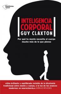 Inteligencia corporal: Por qué tu mente necesita el cuerpo mucho más de lo que piensa – Guy Claxton, Pablo Hermida Lazcano [ePub & Kindle]
