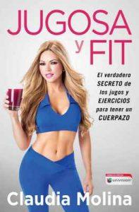 Jugosa y fit: El verdadero secreto de los jugos y ejercicios para tener un cuerpazo (Atria Espanol) – Claudia Molina [ePub & Kindle]