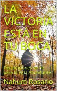 La victoria en tu boca: Declaraciones de Fe para la vida abundante – Nahum Rosario [ePub & Kindle]