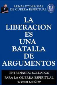 La Liberacion Es Una Batalla De Argumentos: Armas Poderosas de Guerra Espiritual – Roger Muñoz, Norma Ojendiz [ePub & Kindle]