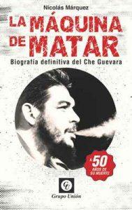 La Máquina de Matar: Biografía definitiva del Che Guevara (Biografías) – Nicolás Márquez [ePub & Kindle]
