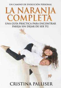 La Naranja Completa Cómo encontrar pareja sin dejar de ser tú – Cristina Palliser [ePub & Kindle]