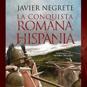 La conquista romana de Hispania – Javier Negrete [Narrado por Alejandro Moreno] [Audiolibro] [Español]