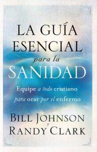 La guía esencial para la sanidad: Equipe a todo cristiano para orar por el enfermo – Bill Johnson, Randy Clark [ePub & Kindle]