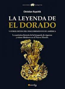 La leyenda de El Dorado y otros mitos del Descubrimiento de América – Christian Kupchik [Narrado por Daniel Angel Montalvo] [Audiolibro] [Español]