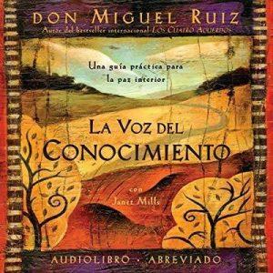 La voz del conocimiento: Una guía práctica para la paz interior – Don Miguel Ruiz, Janet Mills [Narrado por Miguel Ángel Álvarez] [Audiolibro] [Español]