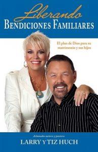 Liberando bendiciones familiares: El plan de Dios para su matrimonio y sus hijos – Larry Huch, Tiz Huch [ePub & Kindle]
