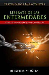 Liberate De Las enfermedades: Testimonios Impactantes de Sanidades y Liberaciones – Roger D. Muñoz [ePub & Kindle]