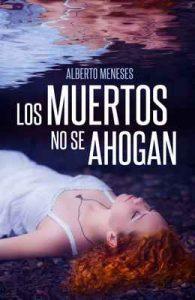 Los muertos no se ahogan – Alberto Meneses [ePub & Kindle]