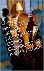 Los secretos jamás revelados como conquistar a una mujer – Eder Mondalgo [ePub & Kindle]