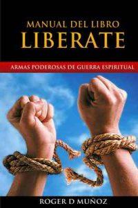 Manual Del Libro Liberate: Armas Poderosas de Guerra Espiritual – Roger D Muñoz [ePub & Kindle]