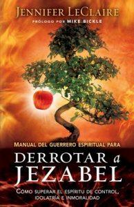 Manual del guerrero espiritual para derrotar a Jezabel: Cómo superar el espíritu de control, idolatría e inmoralidad – Jennifer LeClaire [ePub & Kindle]