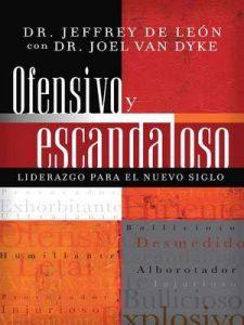 Ofensivo y escandaloso: Liderazgo para el nuevo siglo – Jeffrey De León, Joel Van Dyke [ePub & Kindle]