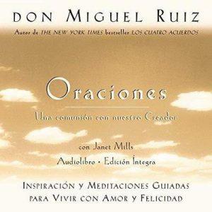 Oraciones: Una comunión con nuestro Creador – Don Miguel Ruiz, Janet Mills [Narrado por Miguel Ángel Álvarez] [Audiolibro] [Español]