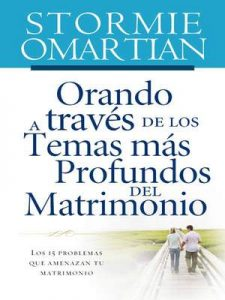 Orando a través de los temas más profundos del matrimonio: Los 15 problemas que amenazan tu matrimonio – Stormie Omartian [ePub & Kindle]