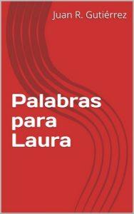 Palabras para Laura – Juan R. Gutiérrez [ePub & Kindle]