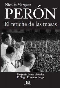 Perón, el Fetiche de las Masas: Biografía de un dictador (Biografías nº 1) – Nicolás Márquez, Rosendo Fraga [ePub & Kindle]