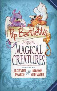 Pip Bartlett's Guide to Magical Creatures (Pip Bartlett #1) – Maggie Stiefvater, Jackson Pearce [ePub & Kindle] [English]