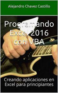 Programando Excel 2016 con VBA: Creando aplicaciones en Excel para principiantes – Alejandro Chavez Castillo [ePub & Kindle]