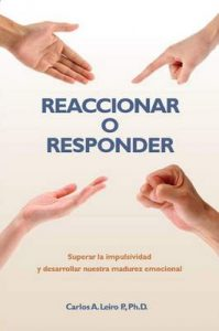 Reaccionar o Responder: Superar la impulsividad y desarrollar nuestra madurez emocional – Carlos Leiro [ePub & Kindle]