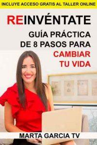 Reinvéntate: Guía práctica de 8 pasos para cambiar tu vida (Colección Cambia Tu Vida) – Marta Garcia TV [ePub & Kindle]
