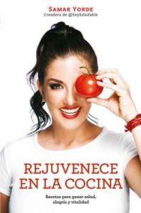 Rejuvenece en la cocina: Recetas para ganar salud, alegría y vitalidad – Samar Yorde [ePub & Kindle]