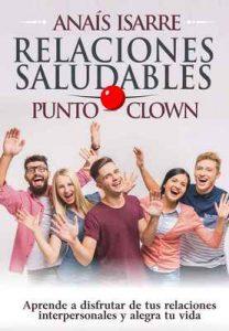 Relaciones Saludables Punto Clown: Aprende a disfrutar de tus relaciones interpersonales y alegra tu vida – Anaís Isarre, Jesús Jara [ePub & Kindle]